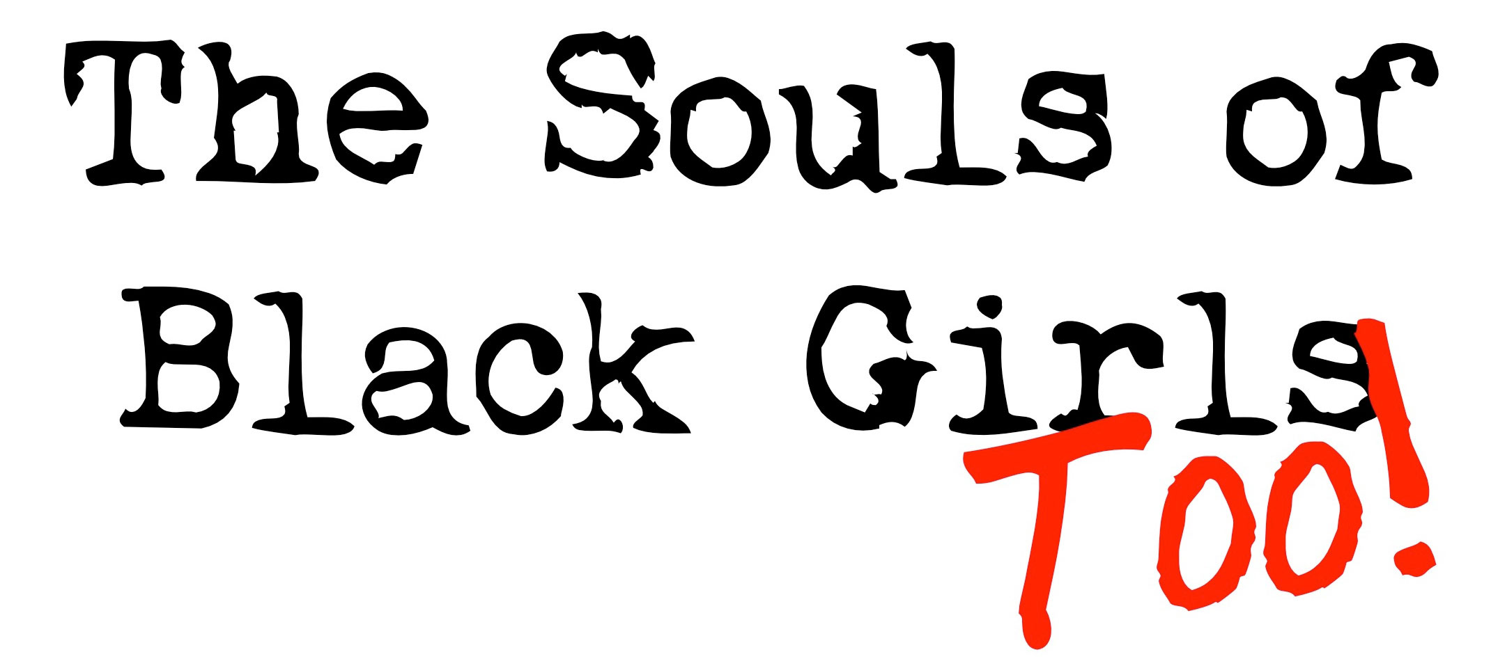 The Souls of Black Girls Too!